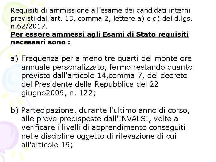 Requisiti di ammissione all'esame dei candidati interni previsti dall'art. 13, comma 2, lettere a)