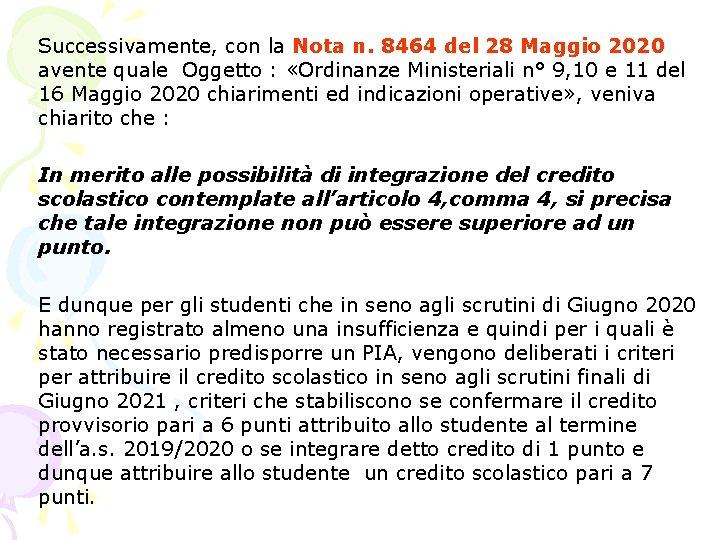 Successivamente, con la Nota n. 8464 del 28 Maggio 2020 avente quale Oggetto :