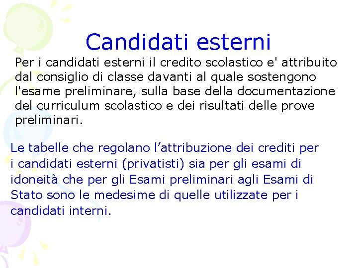 Candidati esterni Per i candidati esterni il credito scolastico e' attribuito dal consiglio di