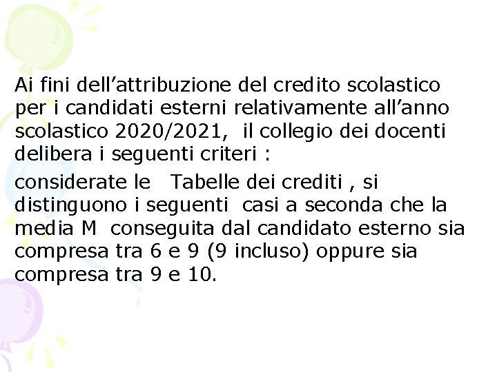 Ai fini dell'attribuzione del credito scolastico per i candidati esterni relativamente all'anno scolastico 2020/2021,