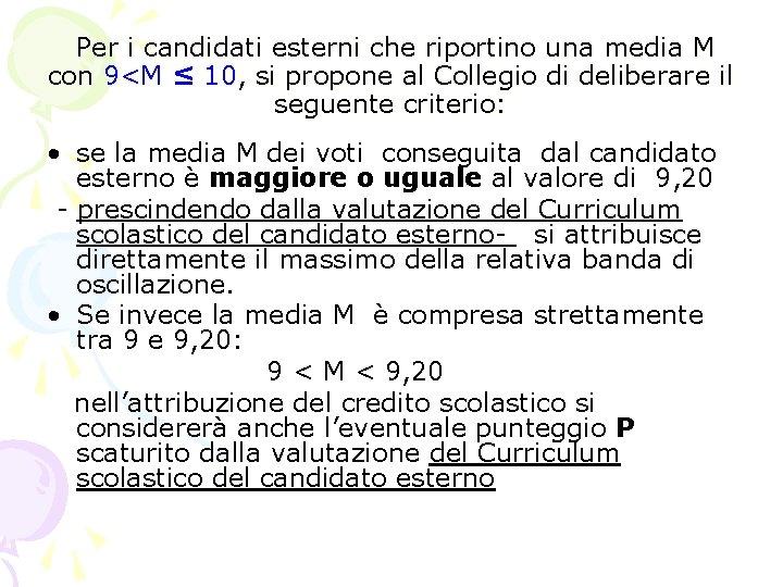 Per i candidati esterni che riportino una media M con 9<M ≤ 10, si