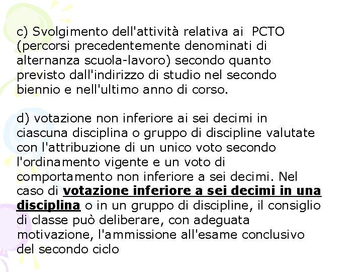 c) Svolgimento dell'attività relativa ai PCTO (percorsi precedentemente denominati di alternanza scuola-lavoro) secondo quanto