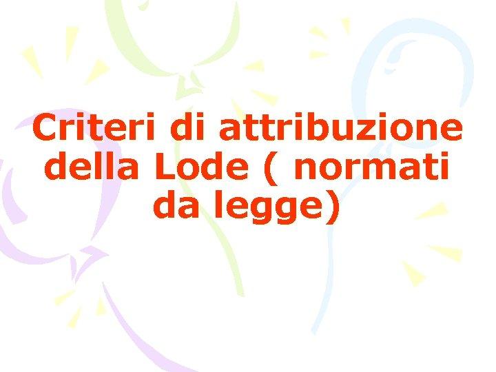 Criteri di attribuzione della Lode ( normati da legge)