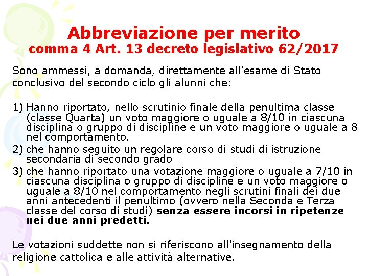 Abbreviazione per merito comma 4 Art. 13 decreto legislativo 62/2017 Sono ammessi, a domanda,