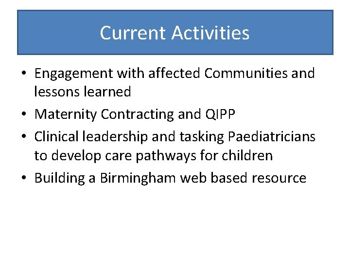 Current Activities • Engagement with affected Communities and lessons learned • Maternity Contracting and