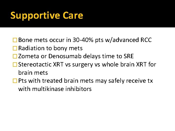Supportive Care � Bone mets occur in 30 -40% pts w/advanced RCC � Radiation