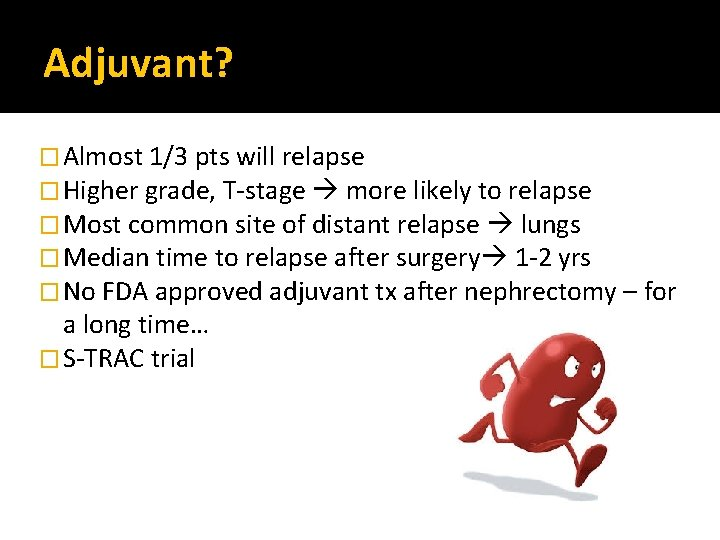 Adjuvant? � Almost 1/3 pts will relapse � Higher grade, T-stage more likely to