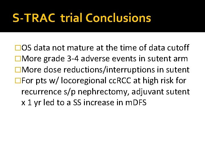 S-TRAC trial Conclusions �OS data not mature at the time of data cutoff �More