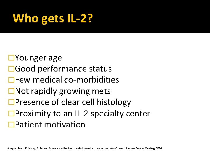 Who gets IL-2? �Younger age �Good performance status �Few medical co-morbidities �Not rapidly growing