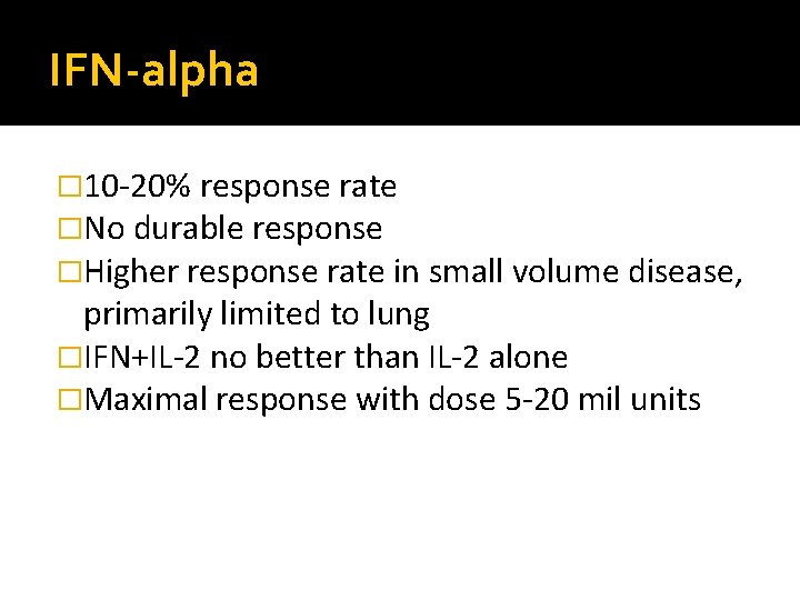 IFN-alpha � 10 -20% response rate �No durable response �Higher response rate in small