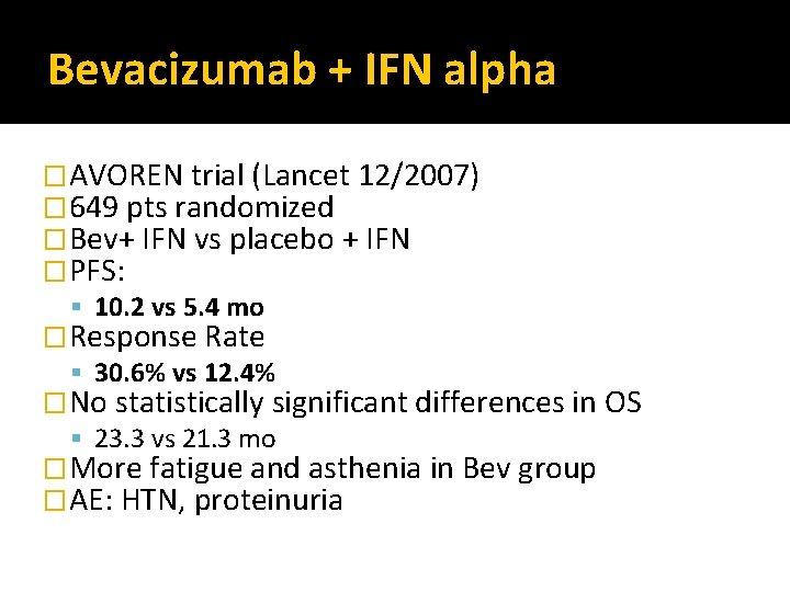 Bevacizumab + IFN alpha �AVOREN trial (Lancet 12/2007) � 649 pts randomized �Bev+ IFN