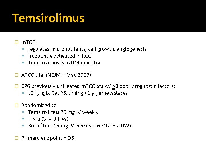 Temsirolimus � m. TOR regulates micronutrients, cell growth, angiogenesis frequently activated in RCC Temsirolimus