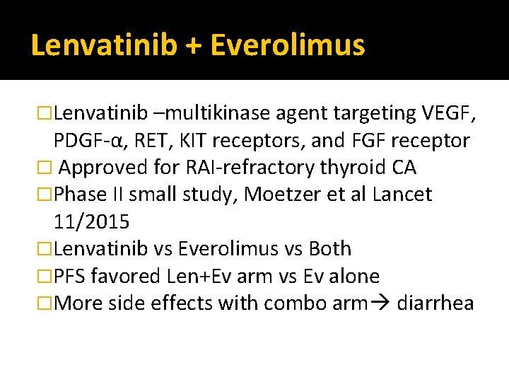 Lenvatinib + Everolimus �Lenvatinib –multikinase agent targeting VEGF, PDGF-α, RET, KIT receptors, and FGF