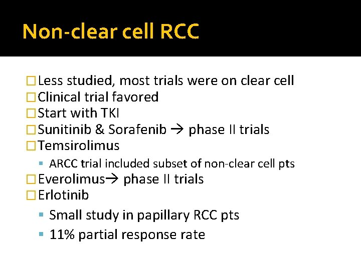 Non-clear cell RCC �Less studied, most trials were on clear cell �Clinical trial favored