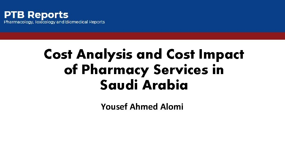 Cost Analysis and Cost Impact of Pharmacy Services in Saudi Arabia Yousef Ahmed Alomi