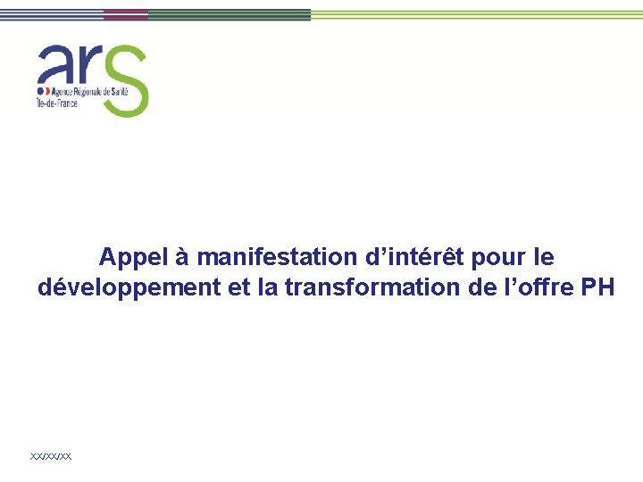 Appel à manifestation d'intérêt pour le développement et la transformation de l'offre PH XX/XX/XX