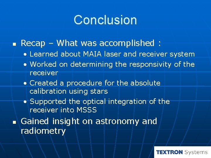 Conclusion Recap – What was accomplished : • Learned about MAIA laser and receiver