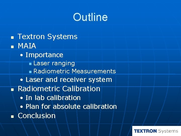 Outline Textron Systems MAIA • Importance Laser ranging Radiometric Measurements • Laser and receiver