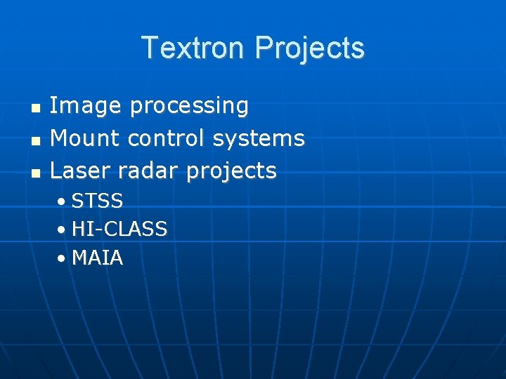 Textron Projects Image processing Mount control systems Laser radar projects • STSS • HI-CLASS
