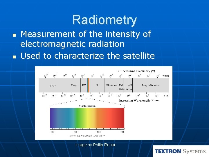Radiometry Measurement of the intensity of electromagnetic radiation Used to characterize the satellite Image