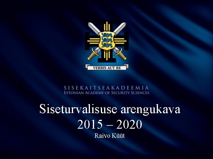 Siseturvalisuse arengukava 2015 – 2020 Raivo Küüt