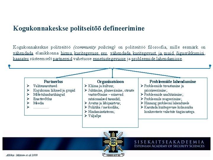 Kogukonnakeskse politseitöö defineerimine Kogukonnakeskne politseitöö (community policing) on politseitöö filosoofia, mille eesmärk on vähendada