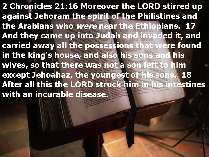 2 Chronicles 21: 16 Moreover the LORD stirred up against Jehoram the spirit of