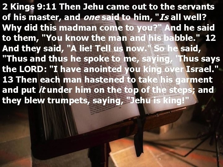 2 Kings 9: 11 Then Jehu came out to the servants of his master,
