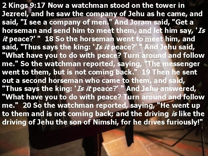 2 Kings 9: 17 Now a watchman stood on the tower in Jezreel, and