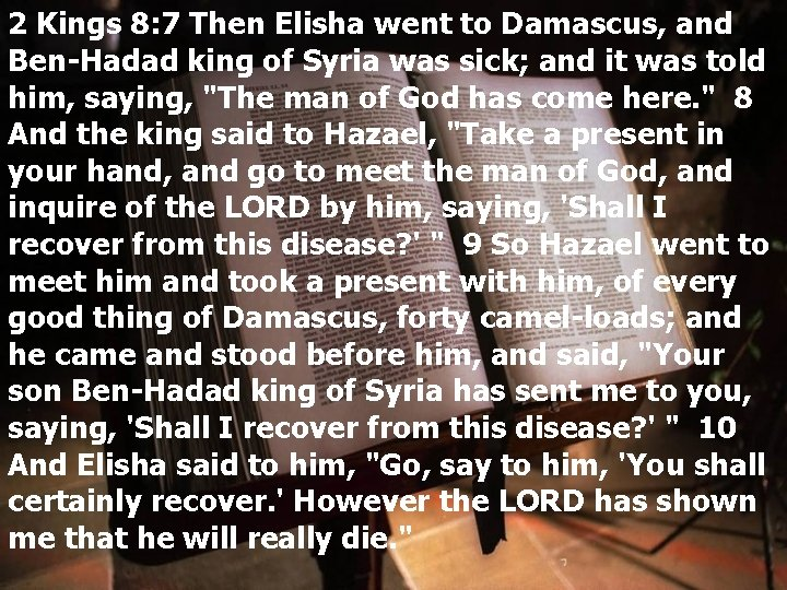 2 Kings 8: 7 Then Elisha went to Damascus, and Ben-Hadad king of Syria