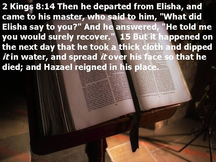 2 Kings 8: 14 Then he departed from Elisha, and came to his master,