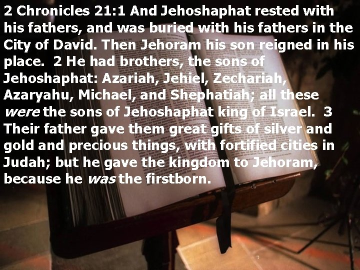 2 Chronicles 21: 1 And Jehoshaphat rested with his fathers, and was buried with