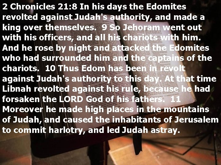 2 Chronicles 21: 8 In his days the Edomites revolted against Judah's authority, and