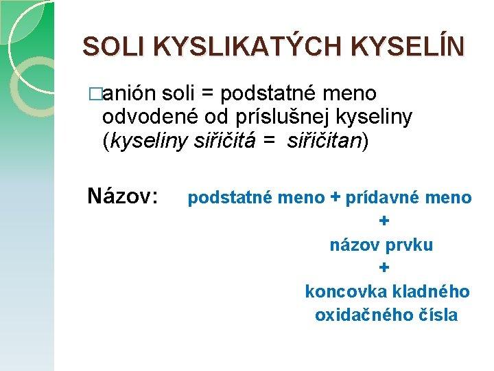 SOLI KYSLIKATÝCH KYSELÍN �anión soli = podstatné meno odvodené od príslušnej kyseliny (kyseliny siřičitá