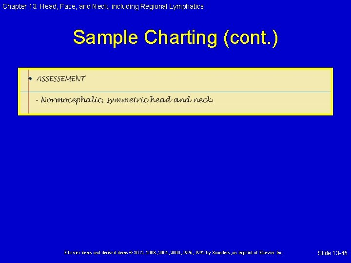 Chapter 13: Head, Face, and Neck, including Regional Lymphatics Sample Charting (cont. ) Elsevier