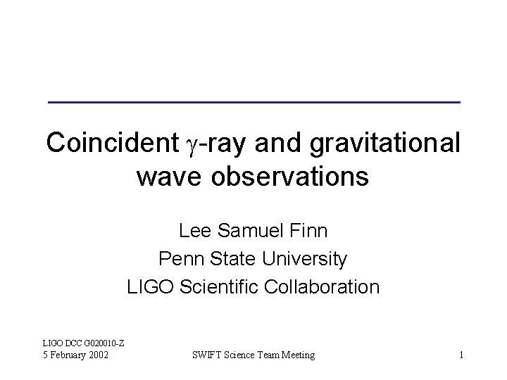 Coincident g-ray and gravitational wave observations Lee Samuel Finn Penn State University LIGO Scientific