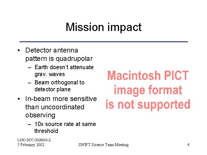 Mission impact • Detector antenna pattern is quadrupolar – Earth doesn't attenuate grav. waves