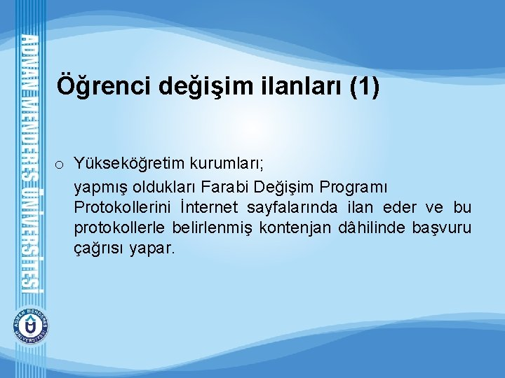 Öğrenci değişim ilanları (1) o Yükseköğretim kurumları; yapmış oldukları Farabi Değişim Programı Protokollerini İnternet