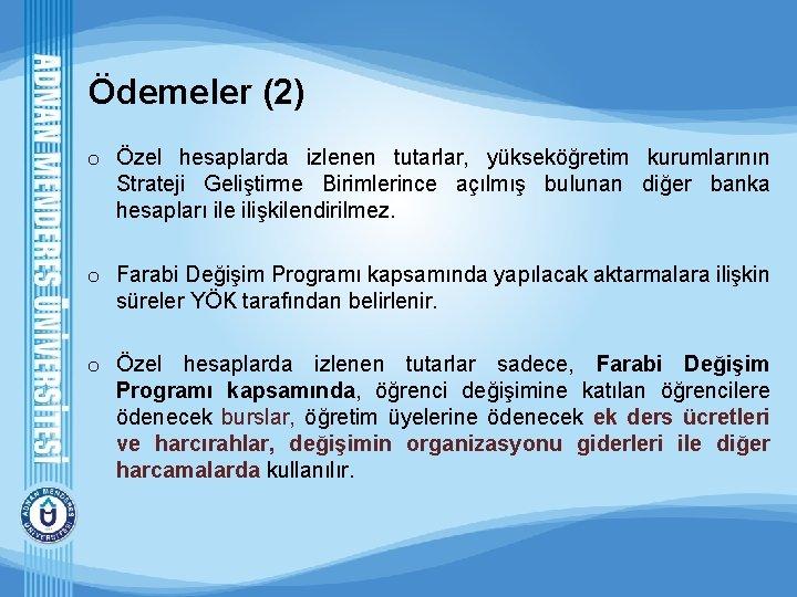 Ödemeler (2) o Özel hesaplarda izlenen tutarlar, yükseköğretim kurumlarının Strateji Geliştirme Birimlerince açılmış bulunan