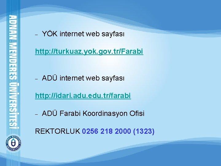 – YÖK internet web sayfası http: //turkuaz. yok. gov. tr/Farabi – ADÜ internet web