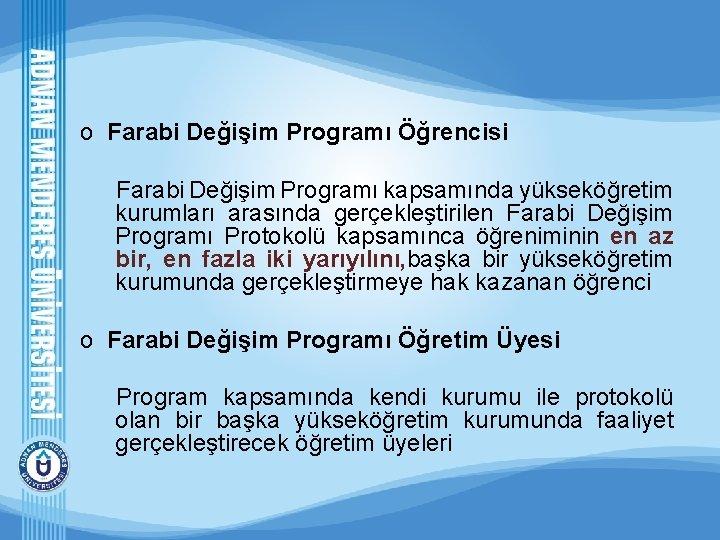 o Farabi Değişim Programı Öğrencisi Farabi Değişim Programı kapsamında yükseköğretim kurumları arasında gerçekleştirilen Farabi