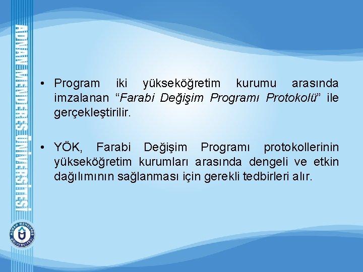 """• Program iki yükseköğretim kurumu arasında imzalanan """"Farabi Değişim Programı Protokolü"""" ile gerçekleştirilir."""