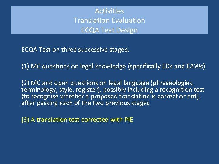 Activities Translation Evaluation ECQA Test Design ECQA Test on three successive stages: (1) MC