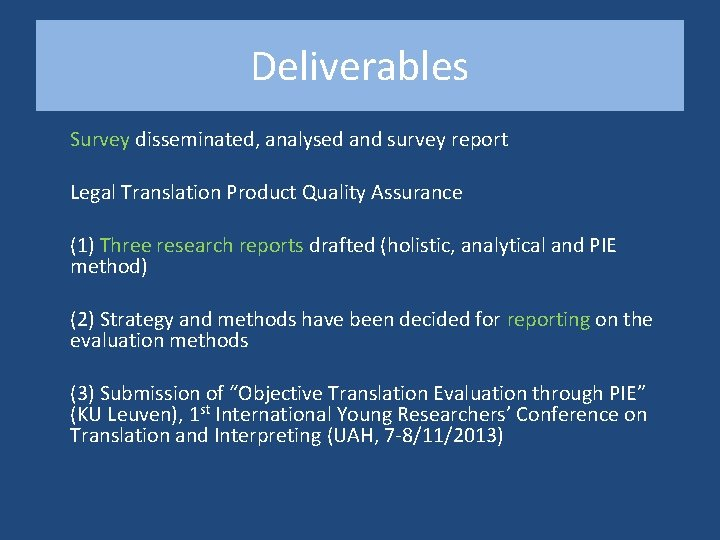 Deliverables Survey disseminated, analysed and survey report Legal Translation Product Quality Assurance (1) Three