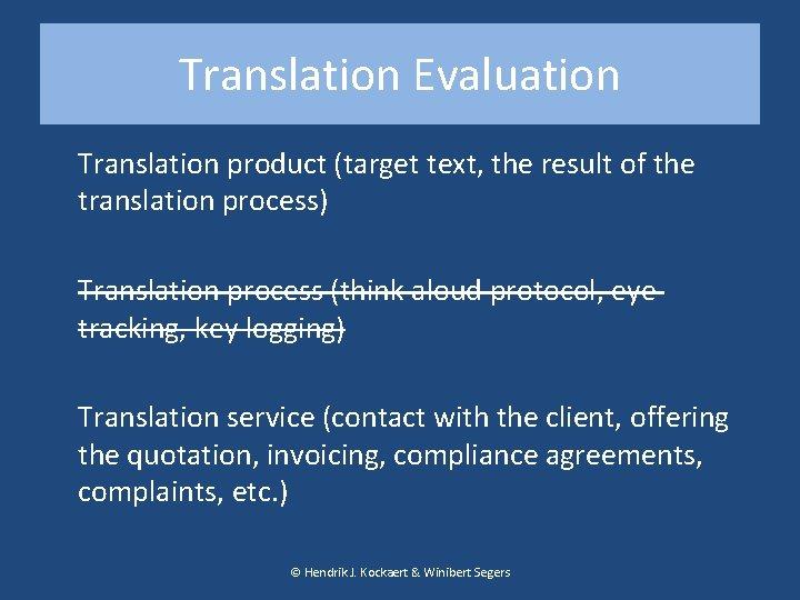 Translation Evaluation Translation product (target text, the result of the translation process) Translation process