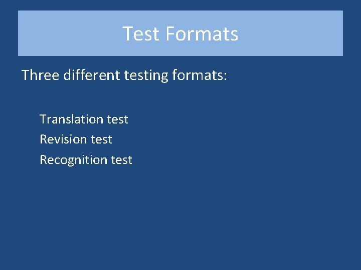 Test Formats Three different testing formats: Translation test Revision test Recognition test