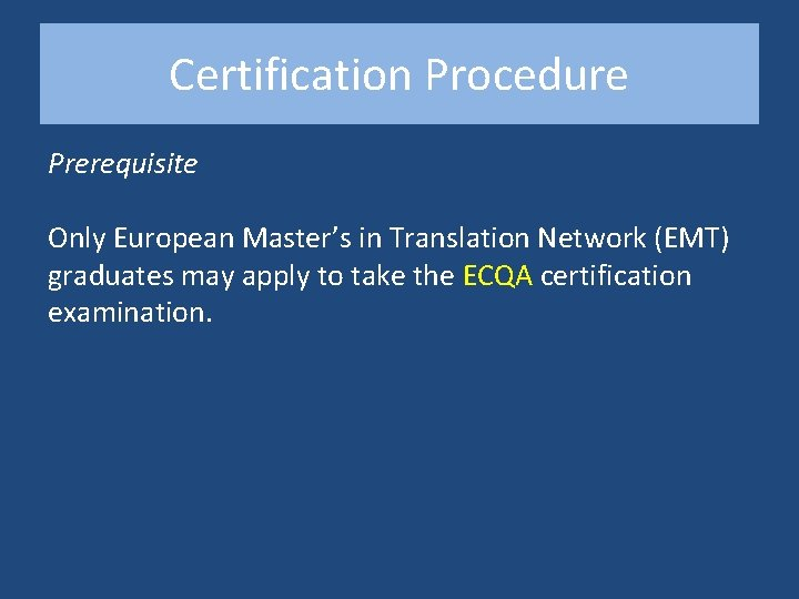 Certification Procedure Prerequisite Only European Master's in Translation Network (EMT) graduates may apply to