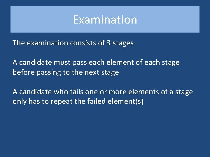 Examination The examination consists of 3 stages A candidate must pass each element of