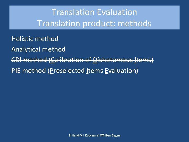 Translation Evaluation Translation product: methods Holistic method Analytical method CDI method (Calibration of Dichotomous