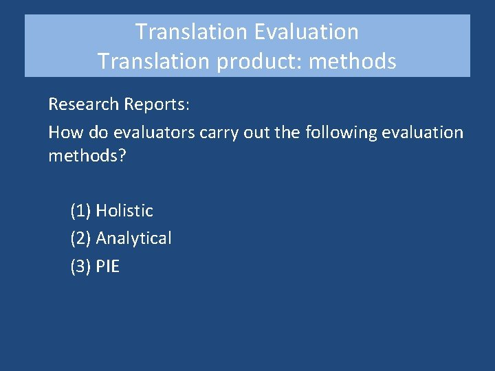 Translation Evaluation Translation product: methods Research Reports: How do evaluators carry out the following